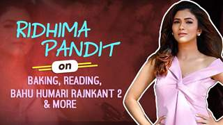 Ridhima Pandit On Baking, Reading, Bahu Humari Rajnkant 2 & More
