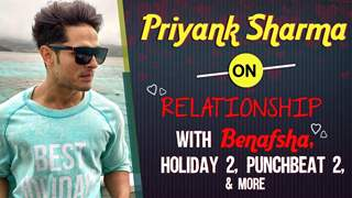 Priyank Sharma On Relationship With Benafsha, Holiday 2, Punchbeat 2 & More