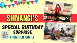Shivangi's Family Gives Her A Special Surprise | IF Exclusive