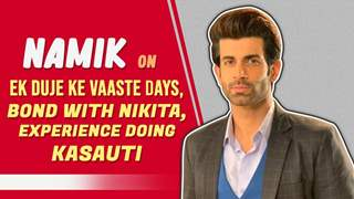 Namik Paul On Ek Duje Ke Vaaste Days, Bond With Nikita, Experience Doing Kasauti