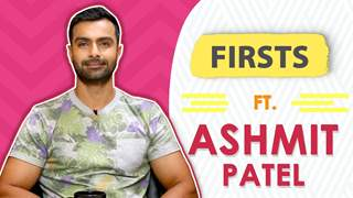 Ashmit Patel Shares All His Firsts | Audition, Rejection, Kiss & More