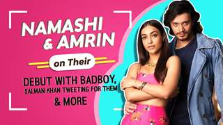 Namashi & Amrin On Their Bollywood Debut With Badboy, Salman Khan, Amit Ji Tweeting For it & More