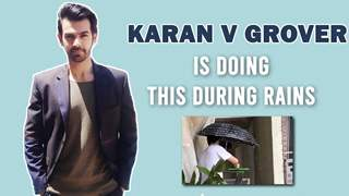 Karan V Grover's Unique Way For Making The Most Of The Rainy Season
