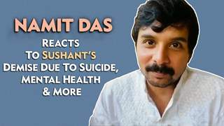 Namit Das Talks About Mental Health, Depression & Sushant's Unfortunate Demise