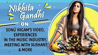 Nikhita Gandhi On Kamli, Sonu Nigam's Video, Her Experiences, Meeting Sushant & More