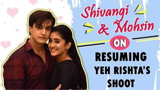 Shivangi Joshi and Mohsin Khan Talk About Resuming Yeh Rishta's Shoot