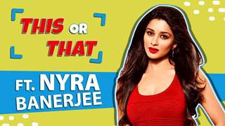 This Or That Ft. Nyra Banerjee | Fun Choices Revealed | India Forums