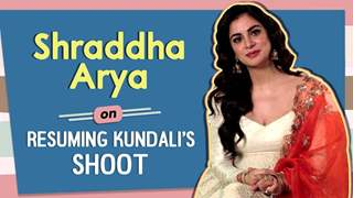 Shraddha Arya Talks About Resuming Shoot For Kundali Bhagya