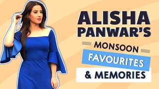 Alisha Panwar's Monsoon Favourites & Memories | Exclusive