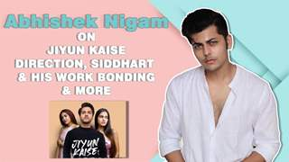Abhishek Nigam On Jiyun Kaise, Direction, Siddharth & His Work Bonding & More | Exclusive