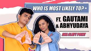 Who Is Most Likely To? ft. Gautami & Abhyudaya Aka Slayy Point | India Forums