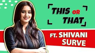 This Or That Ft. Shivani Surve   Favourites Revealed   India Forums