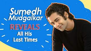 Sumedh Mudgalkar Reveals All His Last Times | Embarrassing Moments & More