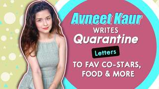 Avneet Kaur Writes Fun Quarantine Letters To Favourite Co-Star, Food & More