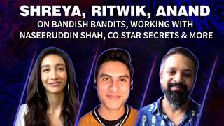 Shreya, Ritwik, Anand on Bandish Bandits, Working with Naseeruddin Shah, Co Star Secrets & more
