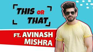 Avinash Mishra Plays This Or That With India Forums | Favourites Revealed