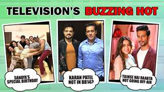 Television's Buzzing Hot | Sanaya's Birthday Celebrations | Karan Not In Bigg Boss 14 & More
