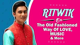 Ritwik Bhowmik On The Old Fashioned Way Of LOVE, Music & More