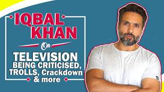 Iqbal Khan On Television Being Criticised, Trolls, Crackdown & More