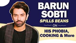 Barun Sobti Spills Beans On His Phobia, Cooking & More | India Forums