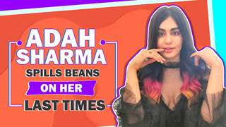 Adah Sharma Reveals Her Last Times | Fun Secrets Revealed