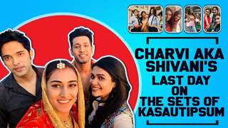 Charvi Aka Shivani Gives A Glimpse Of Kasauti's Last Day Of Shoot