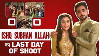 Ishq Subhan Allah का Last Day of Shoot | Adnaan, Eisha & More | Zee tv