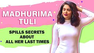 Madhurima Tuli Shares All Her Lasts | Last Slipped, Bargained & More
