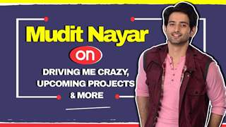 Mudit Nayar On Driving Me Crazy, Upcoming Projects & More