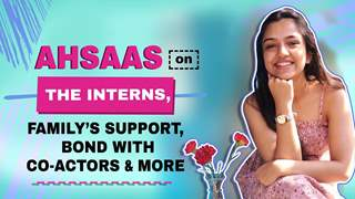 Ahsaas Channa Talks About The Interns, Upcoming Projects & More