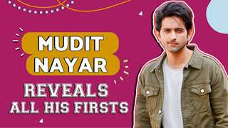 Mudit Nayar Reveals All His Firsts | Audition, Pay Cheque & More