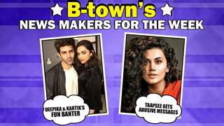 B-town's News Makers For The Week | Deepika & Kartik Fun Banter | Taapsee Gets Abusive Messages&More