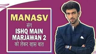Manasvi Vashisht संग Ishq Main Marjawan 2 को लेकर ख़ास बात | Colors TV
