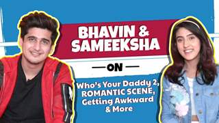 Bhavin & Sameeksha On Romantic Scenes, Anecdotes & More | Who's Your Daddy 2