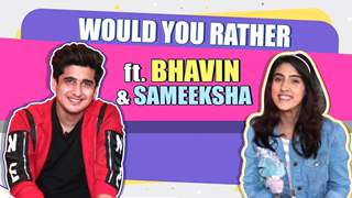 Would You Rather Ft. Bhavin Bhanushali & Sameeksha Sud | India Forums