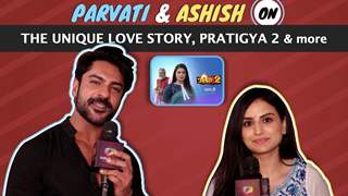 Parvati & Ashish On The Unique Love Story, Pratigya 2 & More