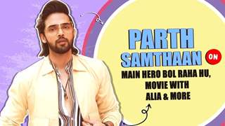 Parth Samthaan On Main Hero Bol Raha Hoon
