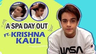 Spa Day Out Ft. Krishna Kaul | Kumkum Bhagya | India Forums