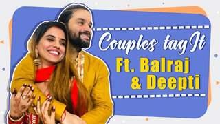 Couples Tag It ft. Balraj & Deepti | Fun Secrets Revealed