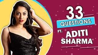 33 Questions Ft. Aditi Sharma | Fun Secrets Revealed | India Forums