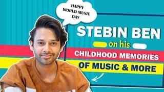 Stebin Ben On His Childhood Memories Of Music, Neha Kakkar Being An Inspiration & More