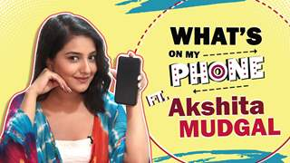 What's On My Phone Ft. Akshita Mudgal | India Forums