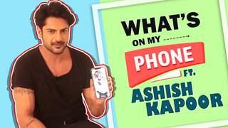 What's On My Phone Ft. Ashish Kapoor   Phone Secrets Revealed