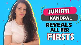 Sukirti Kandpal Reveals All Her Firsts   Audition, Crush, Rejection & More
