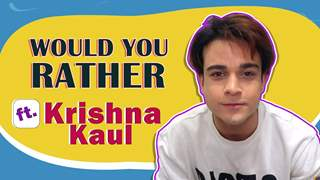 Would You Rather Ft. Krishna Kaul   Itchy? Bigg Boss? & More