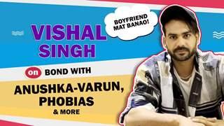 Vishal Singh's Bond With Anushka, Varun, Sana, Phobias & More