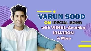 Varun Sood On Special Bonds, Adventures, Stunts & More