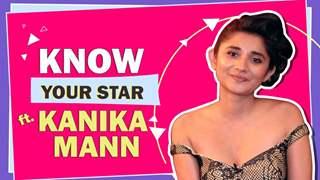 Know Your Stars Ft. Kanika Mann | Fun Secrets Revealed | India Forums