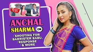 Anchal Sharma On Shooting For Barrister Babu & The Response | India Forums
