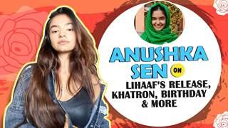 Anushka Sen On Lihaaf's Release, Nailing Stunts In Khatron, Birthday & More
